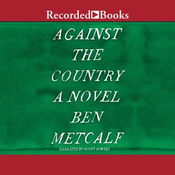 Against the Country: A Novel, Ben Metcalf