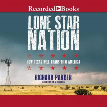 Lone Star Nation: How Texas Will Transform the America, Richard Parker