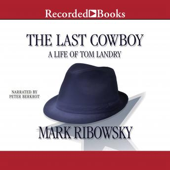 Last Cowboy: A Life of Tom Landry, Mark Ribowsky