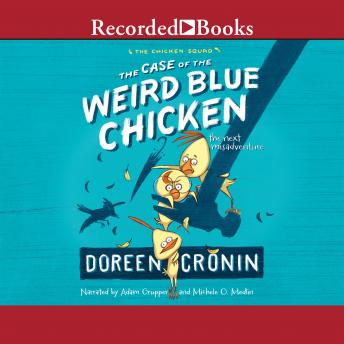 Case of the Weird Blue Chicken: The Next Misadventure, Doreen Cronin