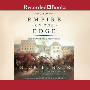Empire on the Edge: How Britain Came to Fight America, Nick Bunker