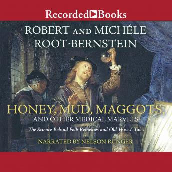 Download Honey, Mud, Maggots, and Other Medical Marvels: The Science Behind Folk Remedies and Old Wives' Tales by Robert Root-Bernstein, Michele Root-Bernstein