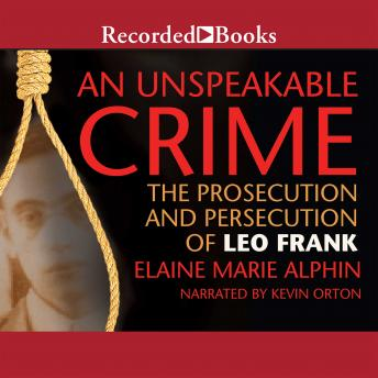 An Unspeakable Crime: The Prosecution and Persecution of Leo Frank, Elaine Marie Alphin
