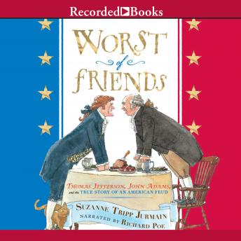 Worst of Friends: Thomas Jefferson, John Adams, and the True Story of an American Feud, Suzanne Tripp Jurmain