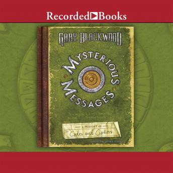 Mysterious Messages: A History of Codes and Ciphers, Gary Blackwood
