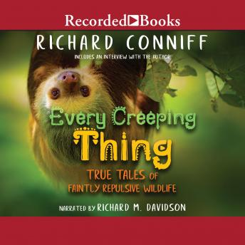 Every Creeping Thing: True Tales of Faintly Repulsive Wildlife, Richard Conniff