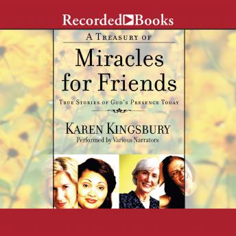 A Treasury of Miracles for Friends: True Stories of God's Presence Today, Karen Kingsbury