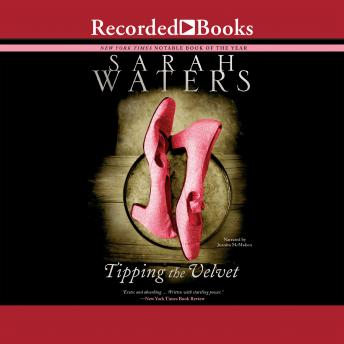 Tipping the Velvet: A Novel, Sarah Waters