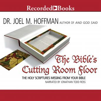 Bible's Cutting Room Floor: The Holy Scriptures Missing from Your Bible, Joel M. Hoffman