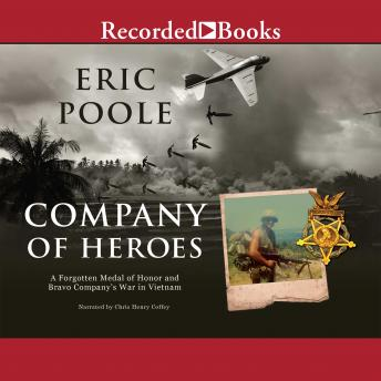 Company of Heroes: A Forgotten Medal of Honor and Bravo Company, Eric Poole