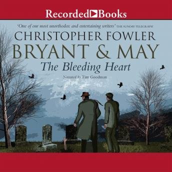 Bryant & May and the Bleeding Heart: A Peculiar Crimes Unit Mystery, Christopher Fowler
