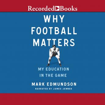 Why Football Matters: My Education in the Game, Mark Edmundson