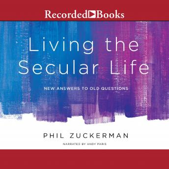 Living the Secular Life: New Answers to Old Questions, Phil Zuckerman