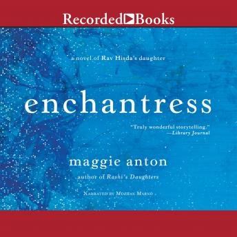 Enchantress: A Novel of Rav Hisda's Daughter, Maggie Anton