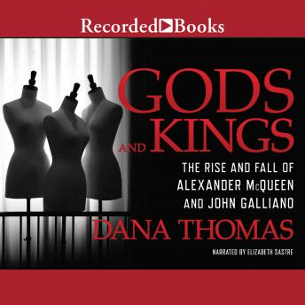 Gods and Kings: The Rise and Fall of Alexander McQueen and John Galliano, Dana Lee Thomas