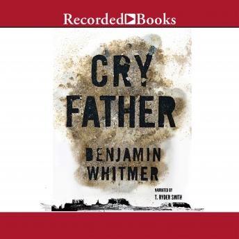 Cry Father, Benjamin Whitmer