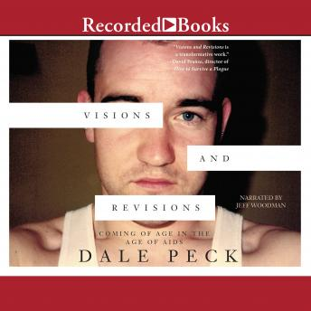 Visions and Revisions: Coming of Age in the Age of AIDs, Dale Peck