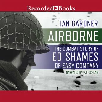 Download Airborne: The Combat Story of Ed Shames of Easy Company by Ian Gardner