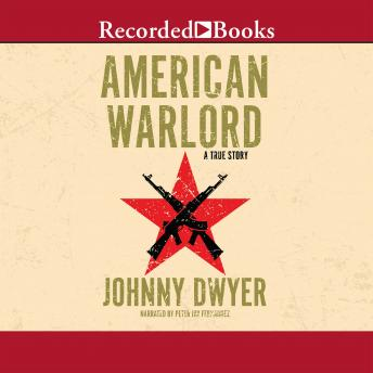 American Warlord: A True Story, Audio book by Johnny Dwyer