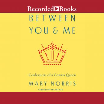 Between You and Me: Confessions of Comma Queen, Mary Norris