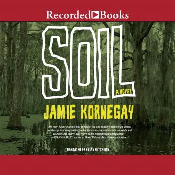 Soil: A Novel, Jamie Kornegay