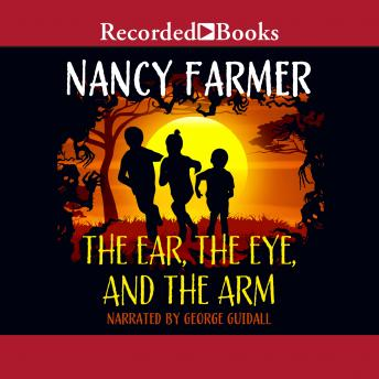 Ear, the Eye, and the Arm, Nancy Farmer