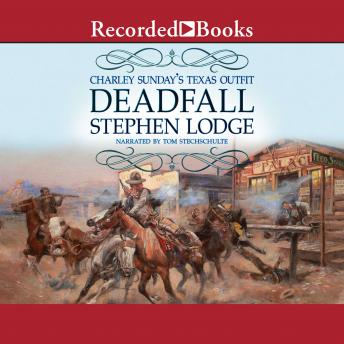 Charley Sunday's Texas Outfit: Deadfall, Stephen Lodge