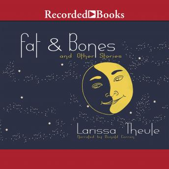 Fat & Bones: And Other Stories, Larissa Theule
