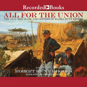 All For the Union: The Civil War Diary and Letters of Elisha Hunt Rhodes, Robert Hunt Rhodes