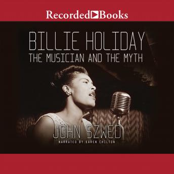 Billie Holiday: The Musician and the Myth, John F. Szwed