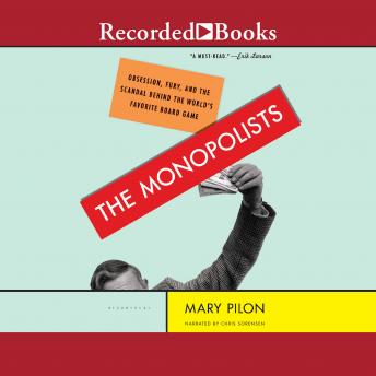 Monopolists: Obsession, Fury, and the Scandal Behind the World's Favorite Board Game, Mary Pilon