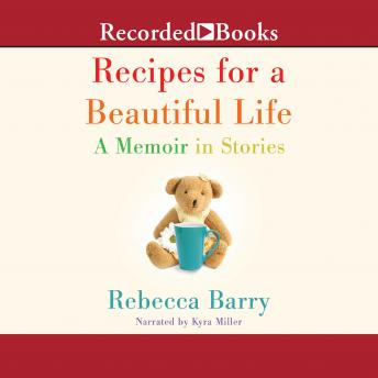 Recipes for a Beautiful Life: A Memoir in Stories, Rebecca Barry