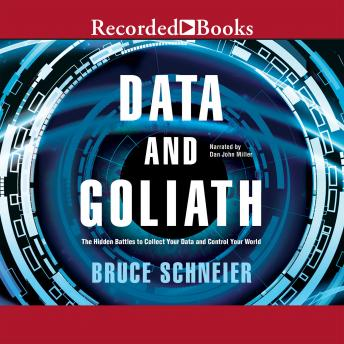 Data and Goliath: The Hidden Battles to Capture Your Data and Control Your World details