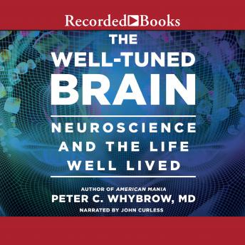 Well-Tuned Brain: Neuroscience and the Life Well Lived, Peter C. Whybrow