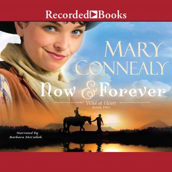 Now and Forever: Wild at Heart Book #2, Mary Connealy