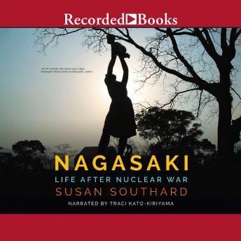 Nagasaki: Life After Nuclear War, Susan Southard
