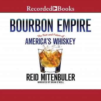 Download Bourbon Empire: The Past and Future of America's Whiskey by Reid Mitenbuler