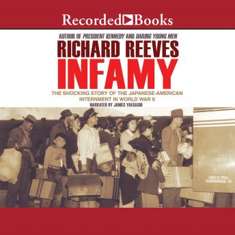 Infamy: The Shocking Story of the Japanese American Internment in World War II, Richard Reeves