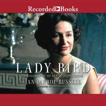 Lady Bird: A Biography of Mrs. Johnson, Jan Jarboe Russell