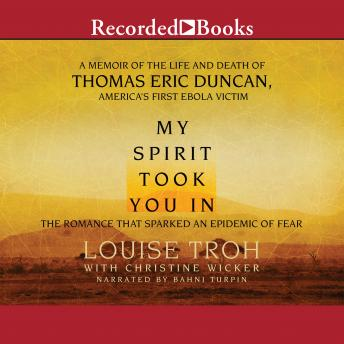 My Spirit Took You In: The Romance That Sparked An Epidemic of Fear: A Memoir of the Life and Death of Thomas Eric Duncan, America's First Ebola Victim, Louise Troh