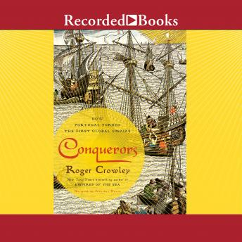 Download Conquerors: How Portugal Forged the First Global Empire by Roger Crowley