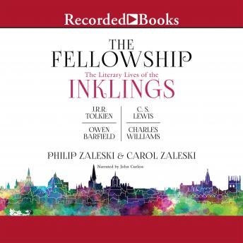 Fellowship: The Literary LIves of the Inklings: J.R.R. Tolkien, C.S. Lewis, Owen Barfield, Charles Williams, Carol Zaleski, Philip Zaleski