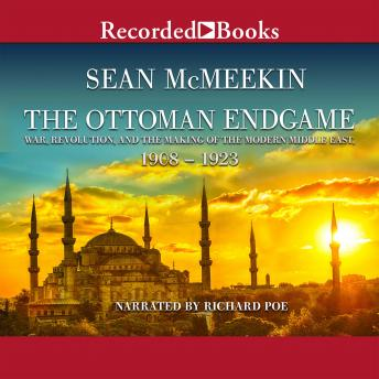 The Ottoman Endgame: War, Revolution, and the Making of the Modern Middle East, 1908-1923