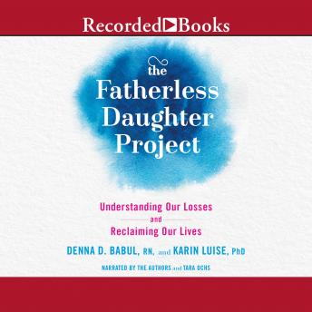 Fatherless Daughter Project: Understanding Our Losses and Reclaiming Our Lives, Karin Smithson, Denna Babul
