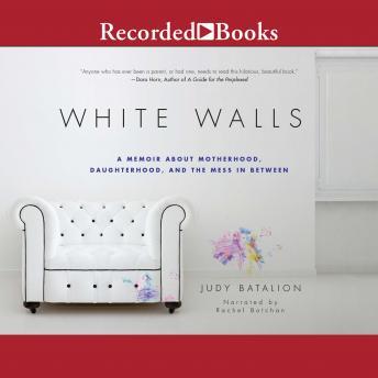 White Walls: A Memoir About Motherhood, Daughterhood, and the Mess in Between details