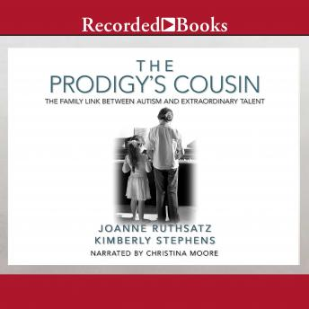 Prodigy's Cousin: The Family Link Between Autism and Extraordinary Talent, Kimberly Stephens, Joanne Ruthsatz
