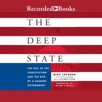 Deep State: The Fall of the Constitution and the Rise of a Shadow Government, Mike Lofgren