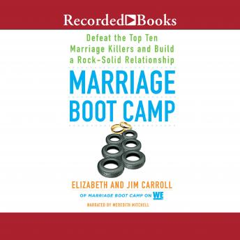 Marriage Boot Camp: Defeat the Top 10 Marriage Killers and Build a Rock-Solid Relationship, Elizabeth Carroll, Jim Carroll