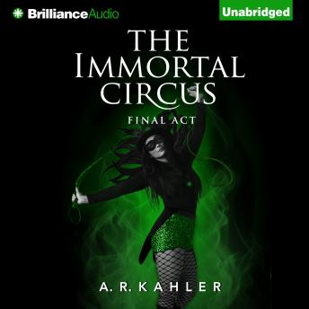 Immortal Circus: Final Act, A. R. Kahler