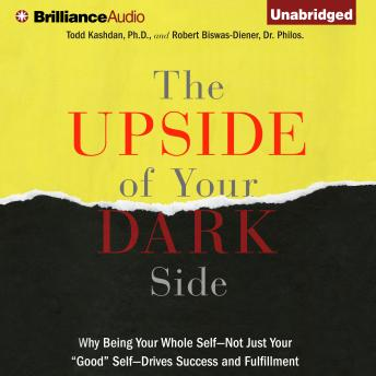 Upside of Your Dark Side, Robert Biswas-Diener, Todd Kashdan, PhD